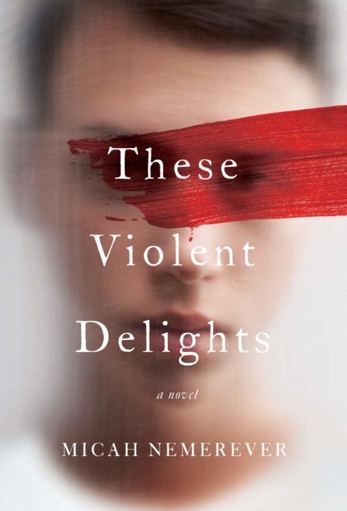 These Violent Delights: A Novel