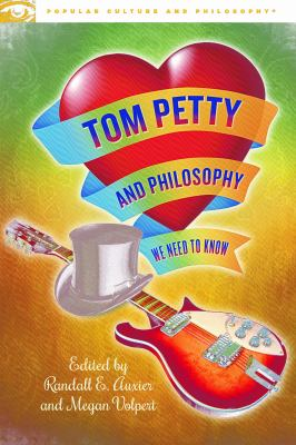 Tom Petty and Philosophy: We Need to Know