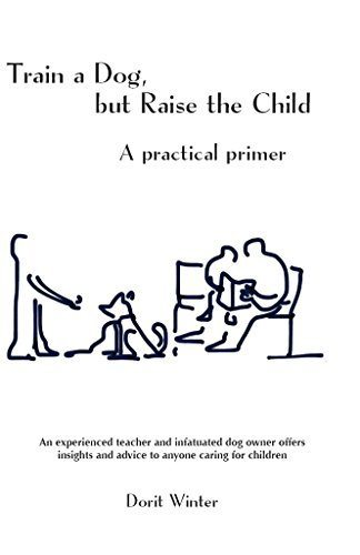Train a Dog, But Raise the Child; a Practical Primer