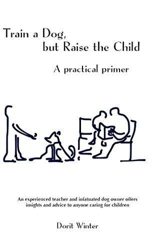 Train a Dog, But Raise the Child; a Practical Primer