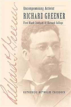 Uncompromising Activist: Richard Greener, First Black Graduate of Harvard College